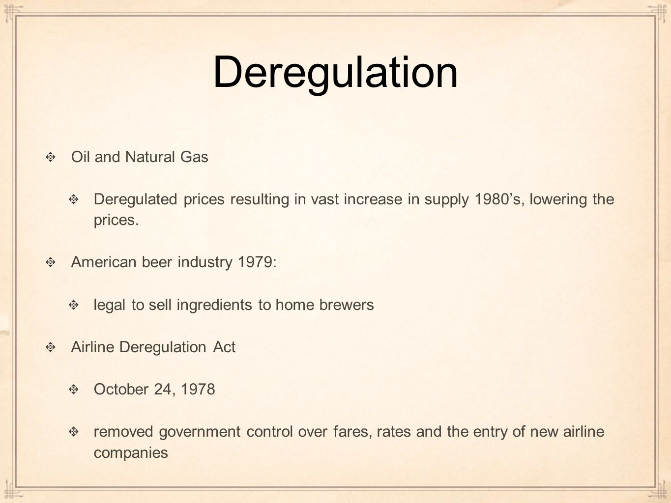 Deregulation Oil and Natural Gas Deregulated prices resulting in vast increase in supply 1980's, lowering the prices.
