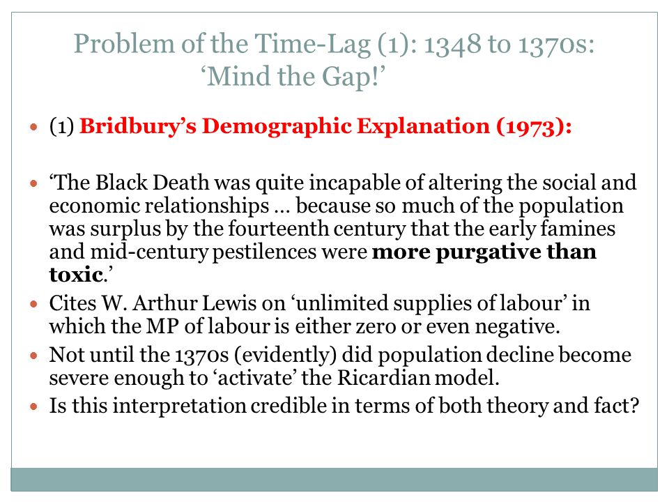 Problem of the Time-Lag (1): 1348 to 1370s: 'Mind the Gap!' (1) Bridbury's Demographic Explanation (1973): 'The Black Death was quite incapable of alt