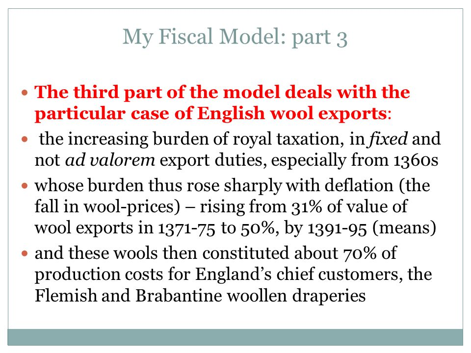My Fiscal Model: part 3 The third part of the model deals with the particular case of English wool exports: the increasing burden of royal taxation, i