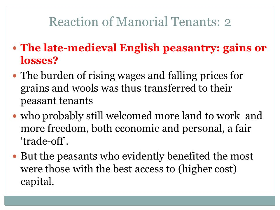 Reaction of Manorial Tenants: 2 The late-medieval English peasantry: gains or losses? The burden of rising wages and falling prices for grains and woo