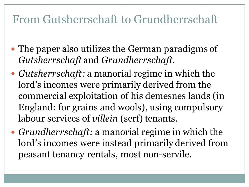 From Gutsherrschaft to Grundherrschaft The paper also utilizes the German paradigms of Gutsherrschaft and Grundherrschaft. Gutsherrschaft: a manorial