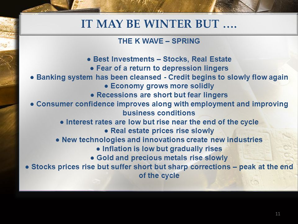 IT MAY BE WINTER BUT …. 11 THE K WAVE – SPRING ● Best Investments – Stocks, Real Estate ● Fear of a return to depression lingers ● Banking system has