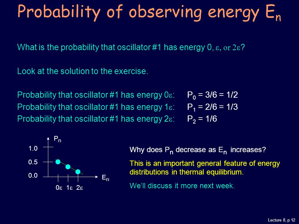 Lecture 8, p 12 Probability of observing energy E n What is the probability that oscillator #1 has energy 0,  or  .
