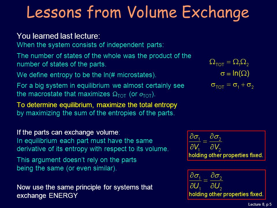 Lecture 8, p 5 Lessons from Volume Exchange You learned last lecture: When the system consists of independent parts: The number of states of the whole was the product of the number of states of the parts.