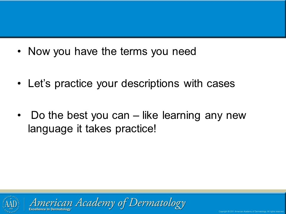 Now you have the terms you need Let's practice your descriptions with cases Do the best you can – like learning any new language it takes practice!