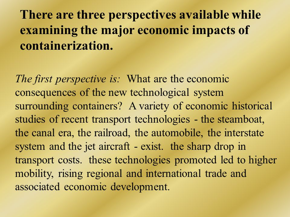 The first perspective is: What are the economic consequences of the new technological system surrounding containers.
