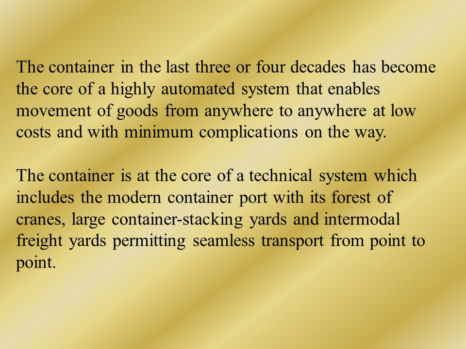 Pre container era - cost of handling freight at the port was the major part of the major part of the total freight cost.