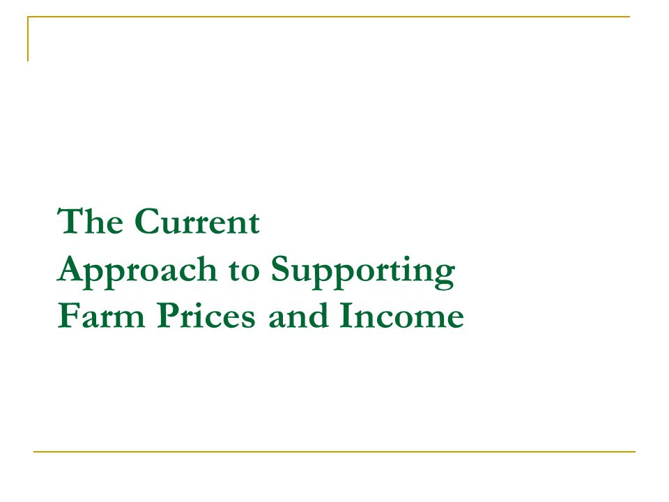 The Current Approach to Supporting Farm Prices and Income