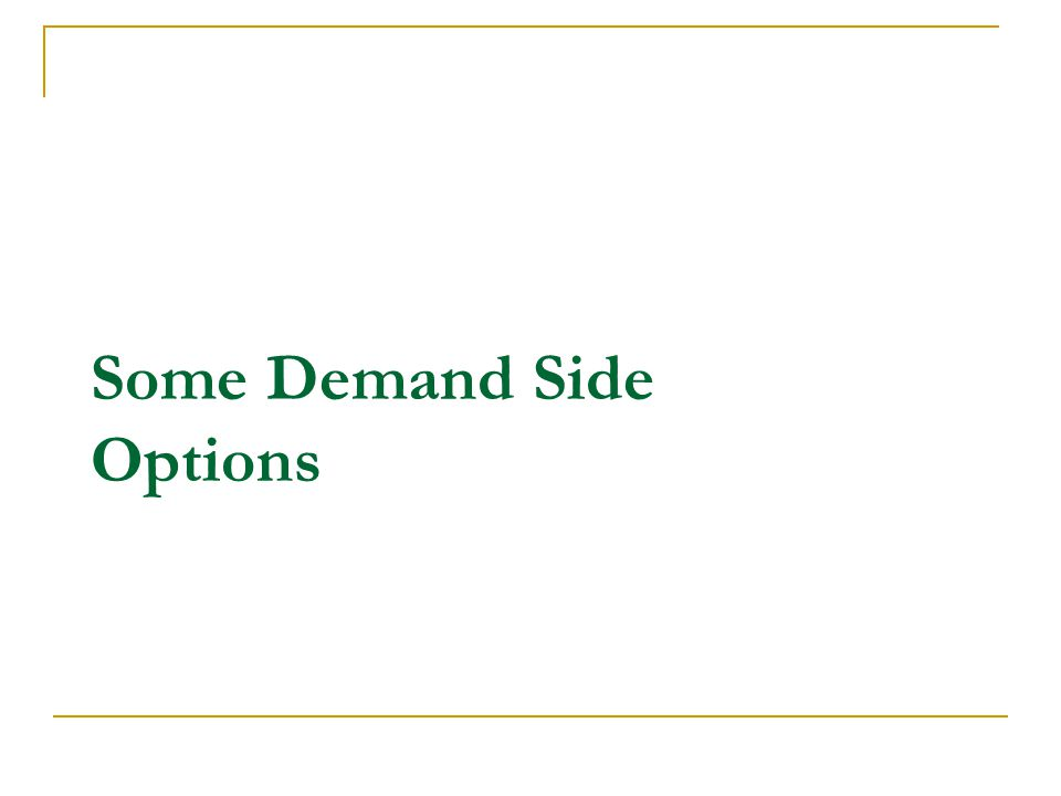 Some Demand Side Options