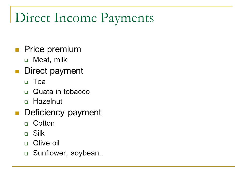 Direct Income Payments Price premium  Meat, milk Direct payment  Tea  Quata in tobacco  Hazelnut Deficiency payment  Cotton  Silk  Olive oil 