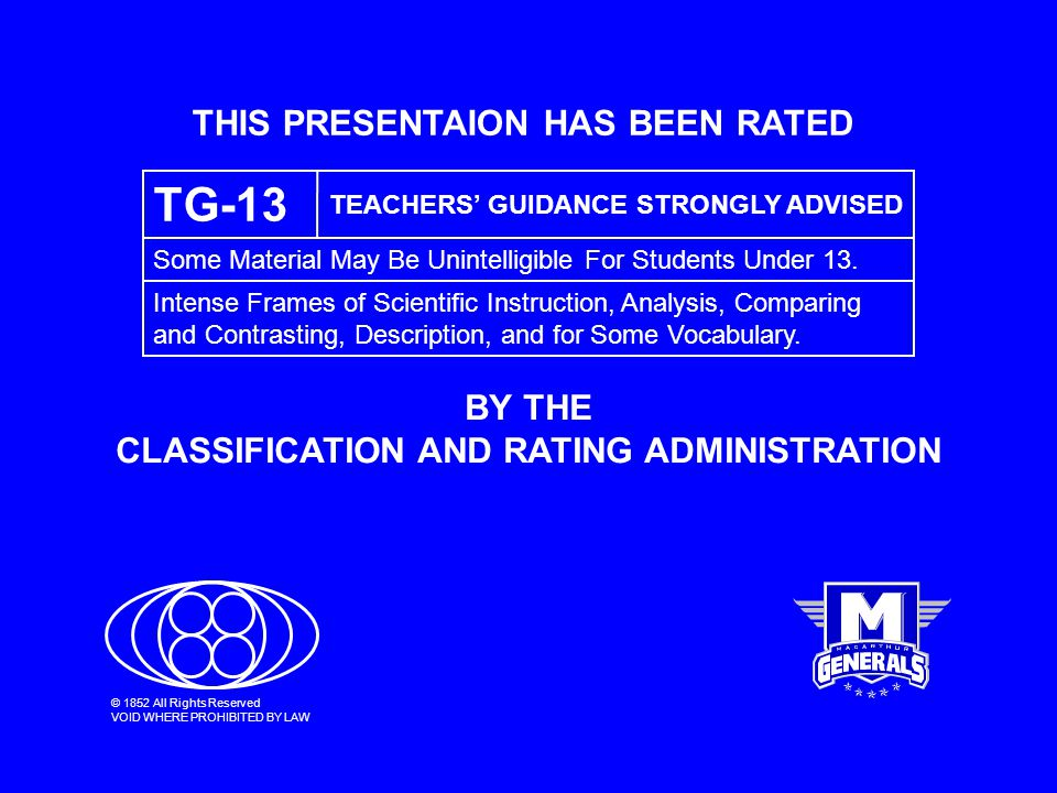 THIS PRESENTAION HAS BEEN RATED BY THE CLASSIFICATION AND RATING ADMINISTRATION TG-13 TEACHERS' GUIDANCE STRONGLY ADVISED Some Material May Be Unintel