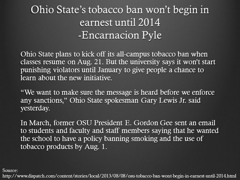 Ohio State's tobacco ban won't begin in earnest until 2014 -Encarnacion Pyle Ohio State plans to kick off its all-campus tobacco ban when classes resume on Aug.