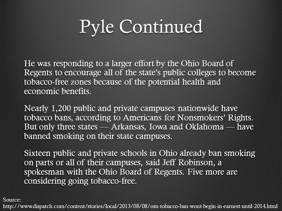 Pyle Continued He was responding to a larger effort by the Ohio Board of Regents to encourage all of the state's public colleges to become tobacco-free zones because of the potential health and economic benefits.