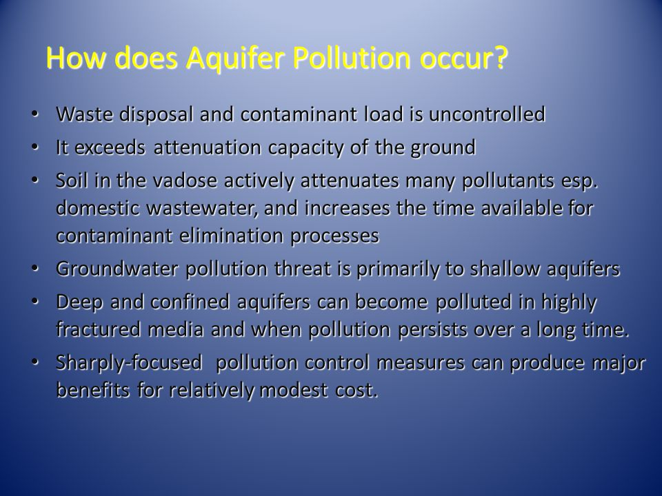 How does Aquifer Pollution occur? Waste disposal and contaminant load is uncontrolled Waste disposal and contaminant load is uncontrolled It exceeds a