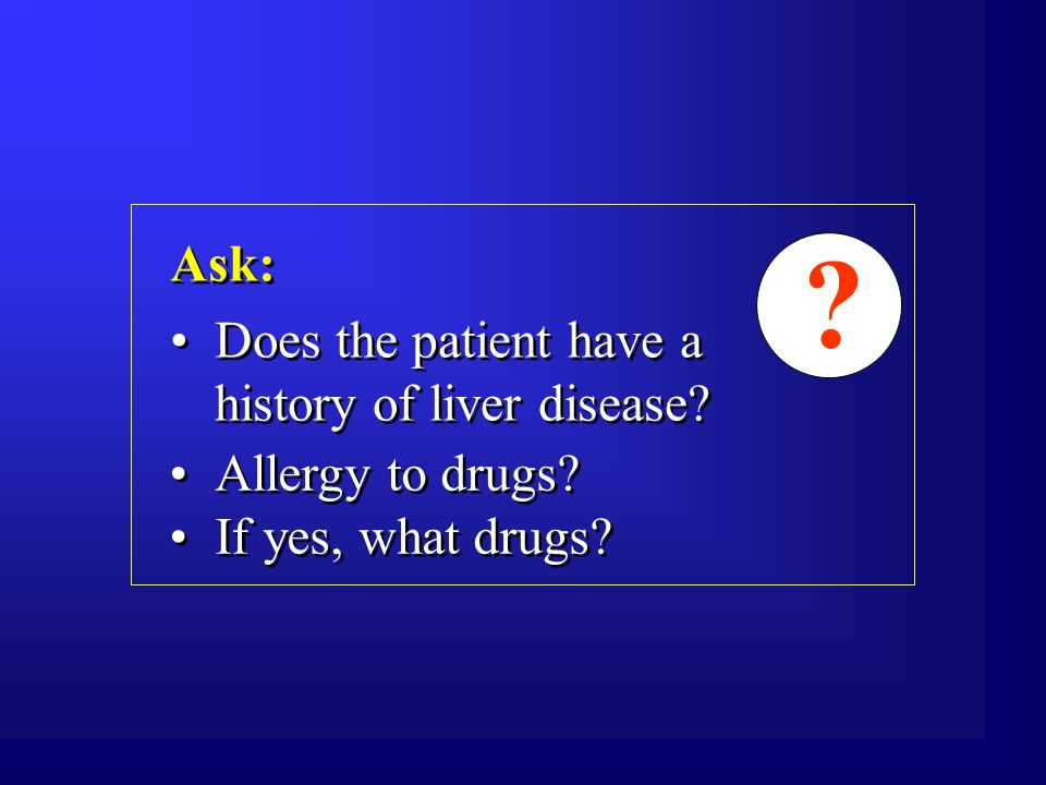 Does the patient have a history of liver disease. Ask: .