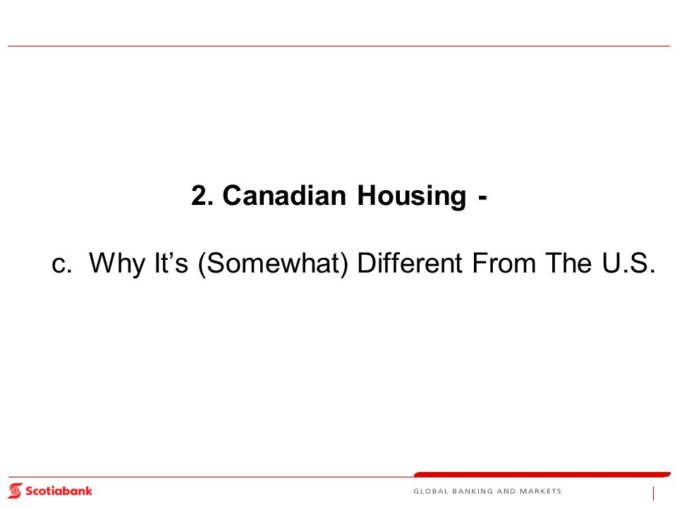 2.Canadian Housing - c. Why It's (Somewhat) Different From The U.S.