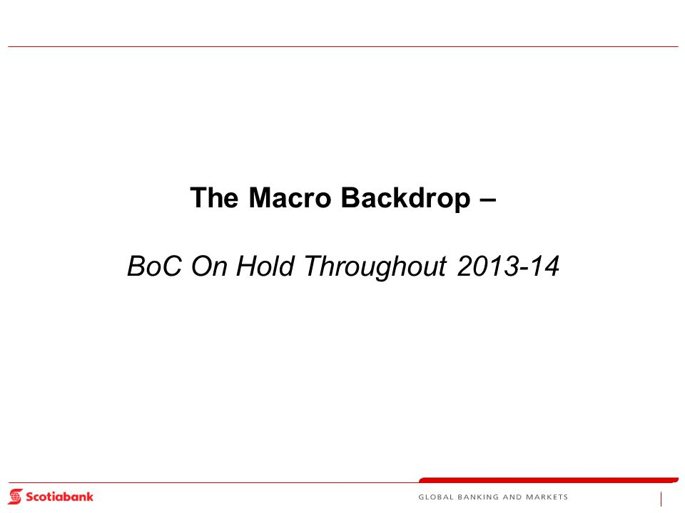 The Macro Backdrop – BoC On Hold Throughout 2013-14