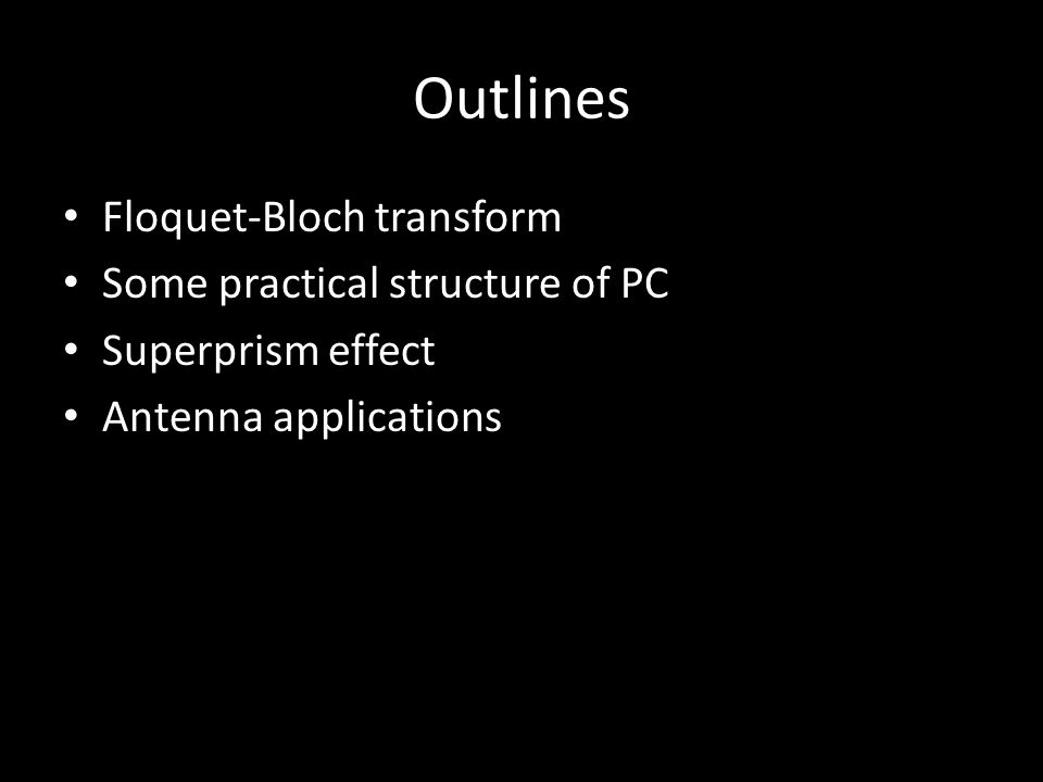 Outlines Floquet-Bloch transform Some practical structure of PC Superprism effect Antenna applications