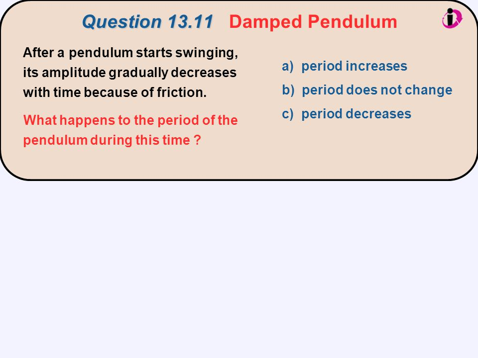 After a pendulum starts swinging, its amplitude gradually decreases with time because of friction. What happens to the period of the pendulum during t