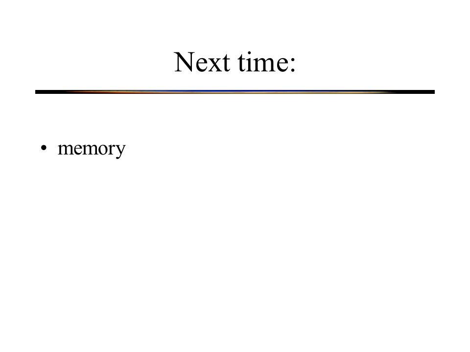 Next time: memory