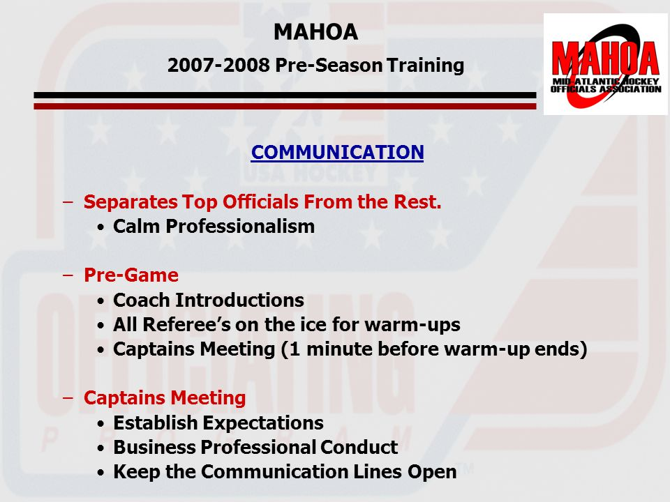 MAHOA 2007-2008 Pre-Season Training COMMUNICATION –Separates Top Officials From the Rest.