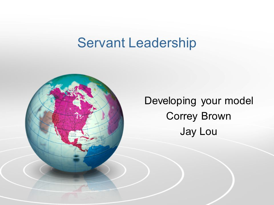 Servant Leadership Developing your model Correy Brown Jay Lou