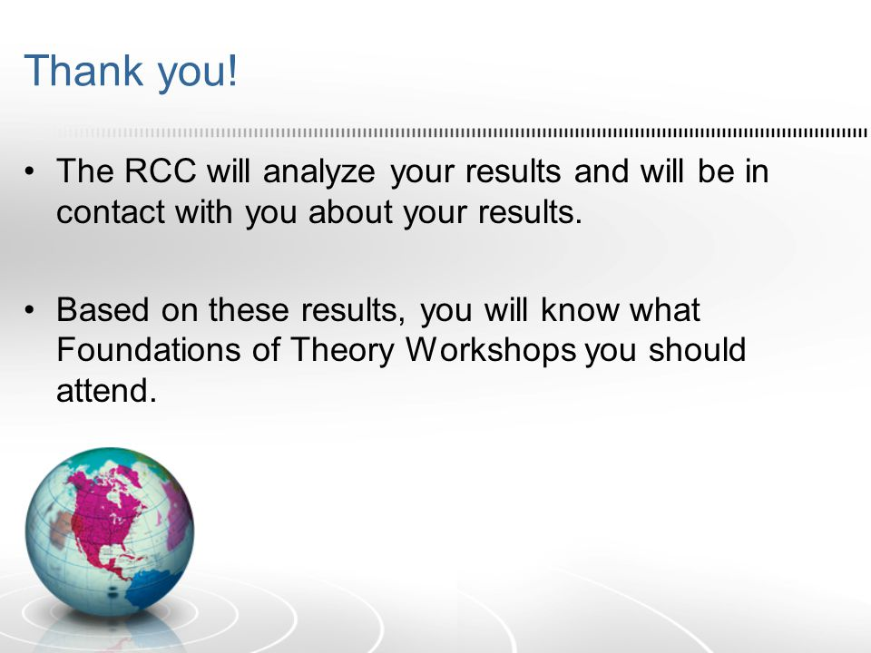 Thank you. The RCC will analyze your results and will be in contact with you about your results.