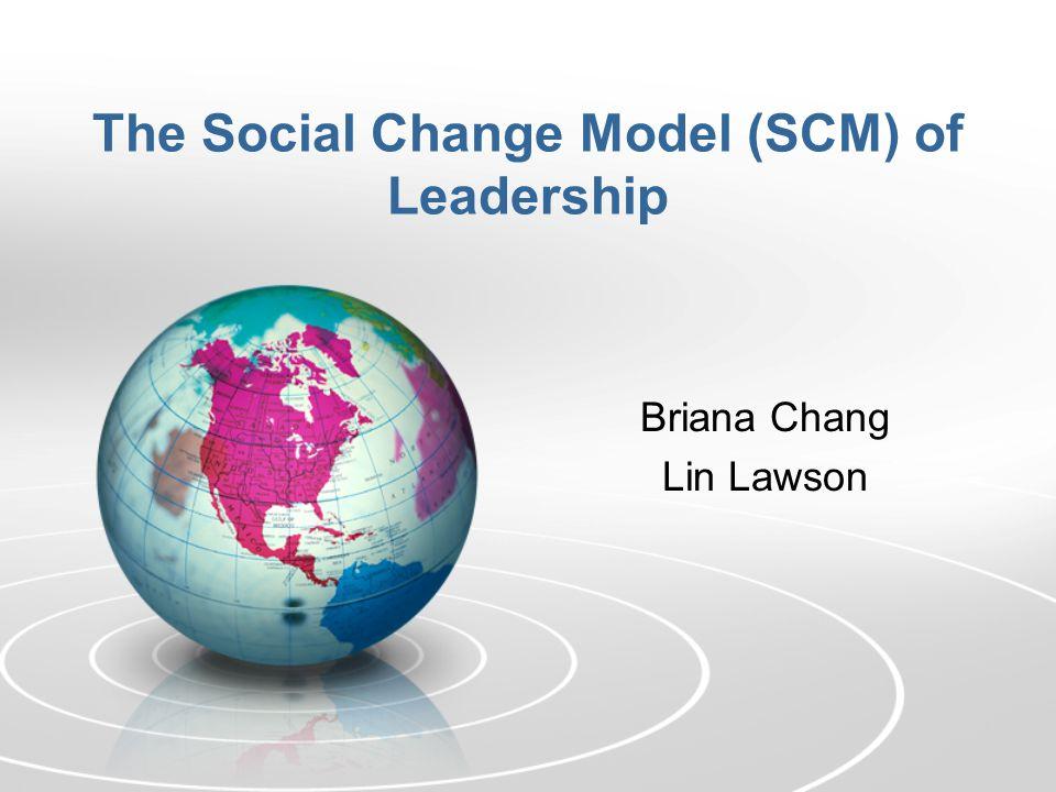 The Social Change Model (SCM) of Leadership Briana Chang Lin Lawson