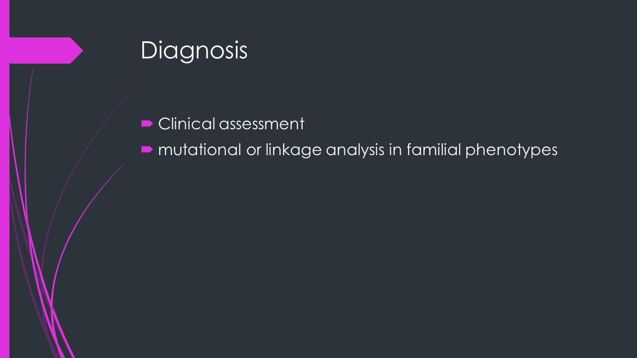 Diagnosis  Clinical assessment  mutational or linkage analysis in familial phenotypes