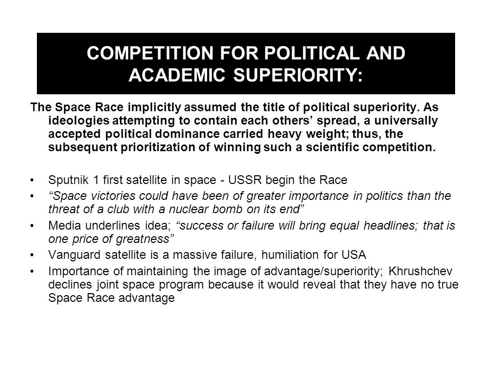 COMPETITION FOR POLITICAL AND ACADEMIC SUPERIORITY: The Space Race implicitly assumed the title of political superiority. As ideologies attempting to