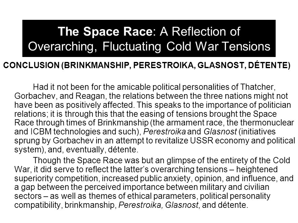 The Space Race: A Reflection of Overarching, Fluctuating Cold War Tensions CONCLUSION (BRINKMANSHIP, PERESTROIKA, GLASNOST, DÉTENTE) Had it not been f