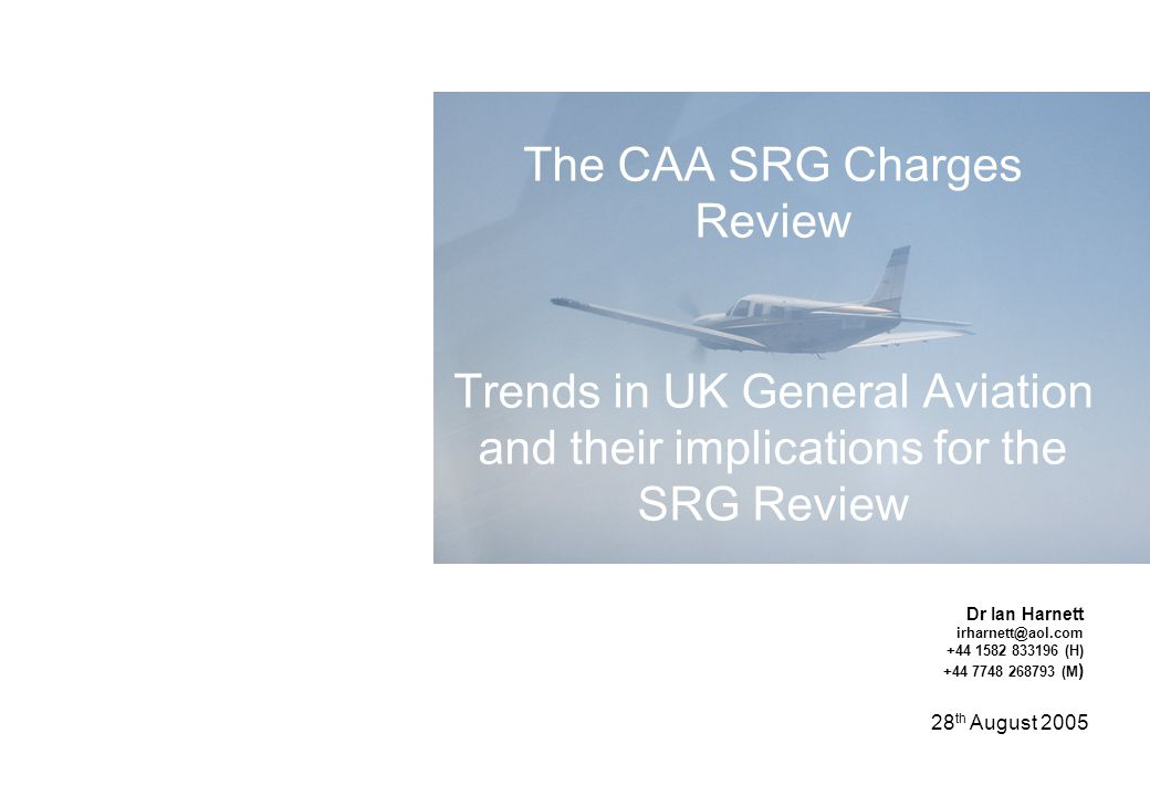 SRG Charge Review Response The CAA SRG Charges Review Trends in UK General Aviation and their implications for the SRG Review Dr Ian Harnett irharnett