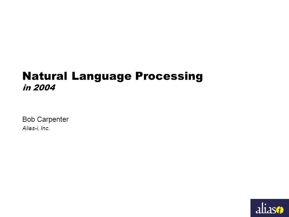 Natural Language Processing in 2004 Bob Carpenter Alias-i, Inc.