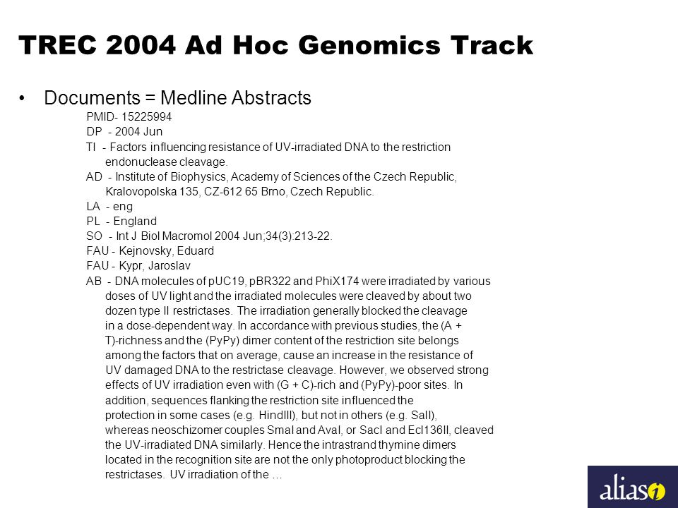 TREC 2004 Ad Hoc Genomics Track Documents = Medline Abstracts PMID- 15225994 DP - 2004 Jun TI - Factors influencing resistance of UV-irradiated DNA to the restriction endonuclease cleavage.