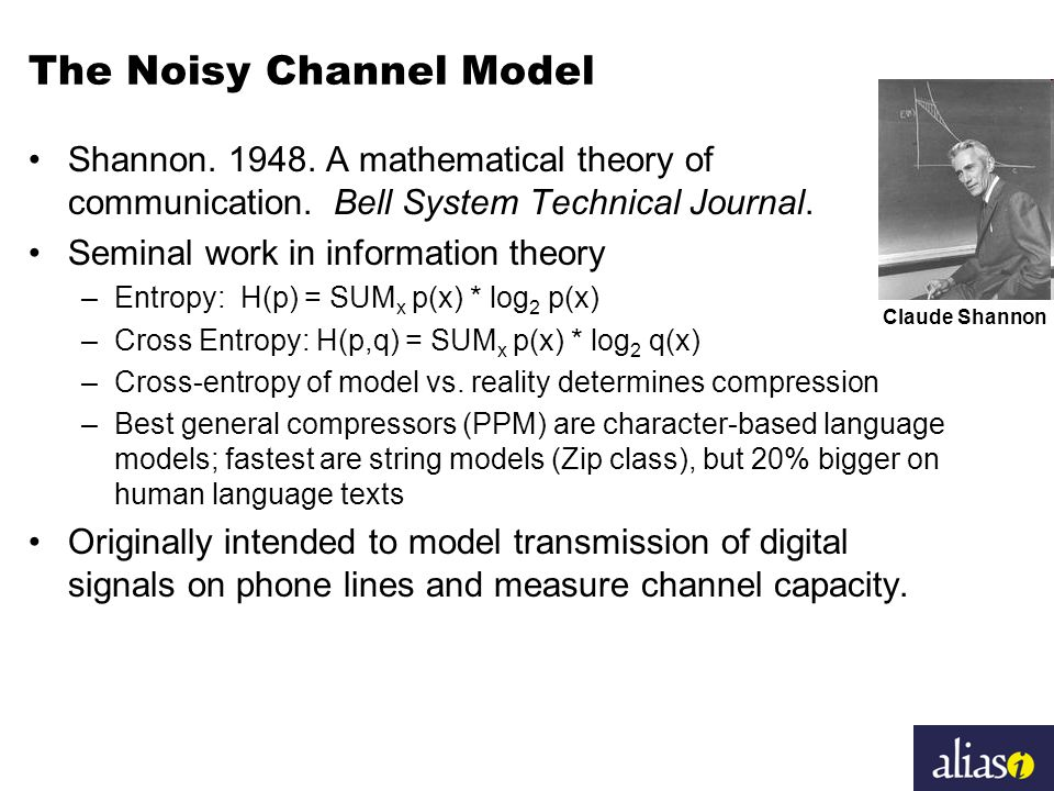 The Noisy Channel Model Shannon. 1948. A mathematical theory of communication.