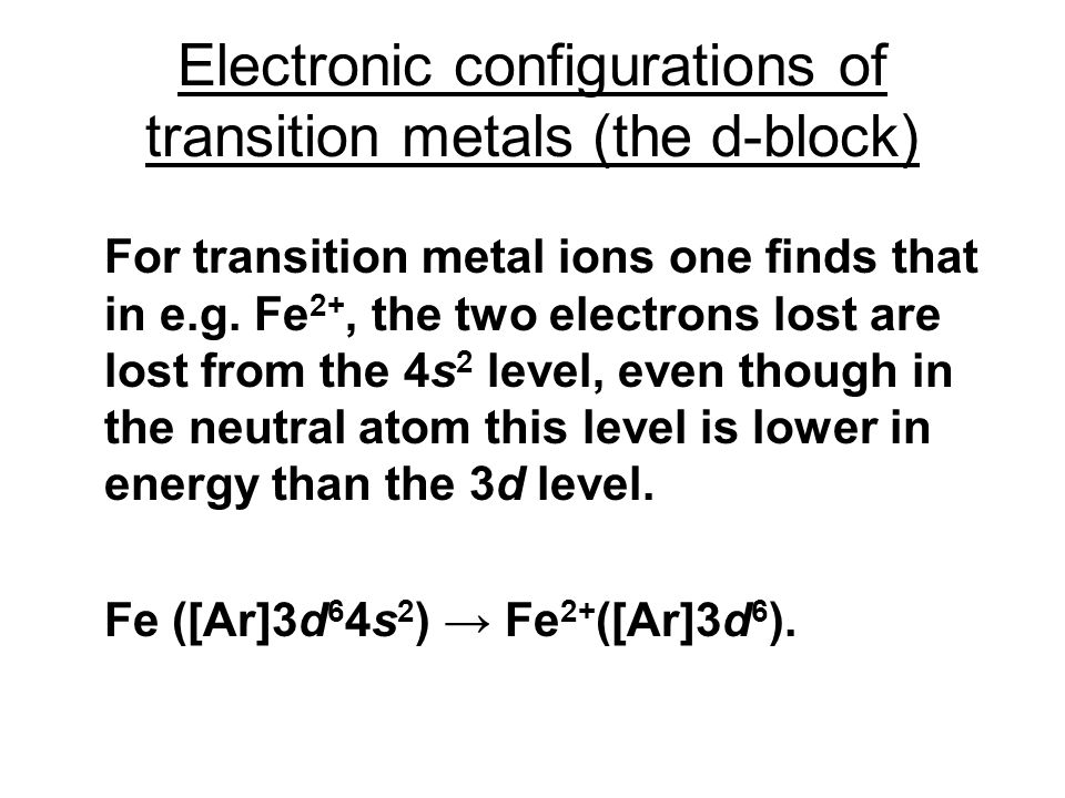 Electronic configurations of transition metals (the d-block) For transition metal ions one finds that in e.g.
