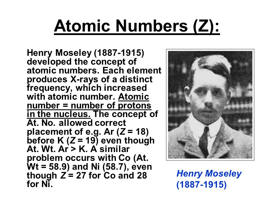 Atomic Numbers (Z): Henry Moseley (1887-1915) developed the concept of atomic numbers.