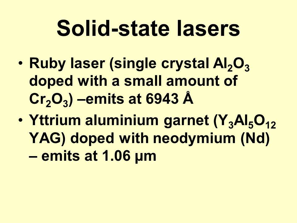 Solid-state lasers Ruby laser (single crystal Al 2 O 3 doped with a small amount of Cr 2 O 3 ) –emits at 6943 Å Yttrium aluminium garnet (Y 3 Al 5 O 1