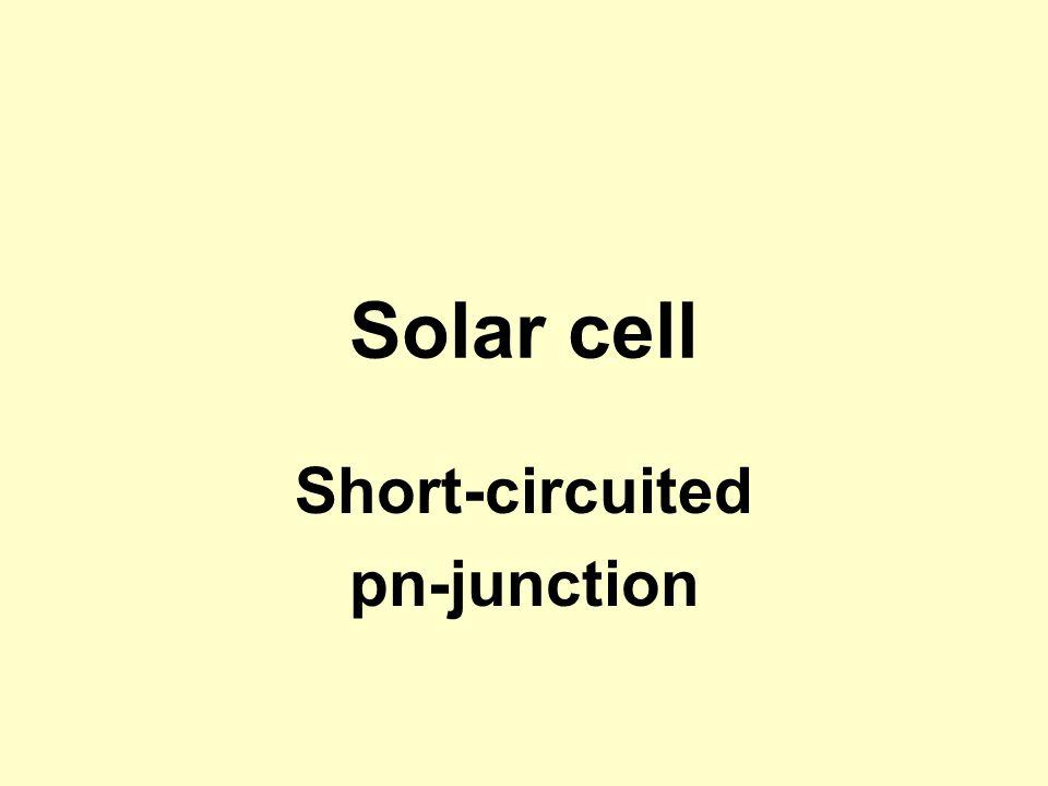 Solar cell Short-circuited pn-junction