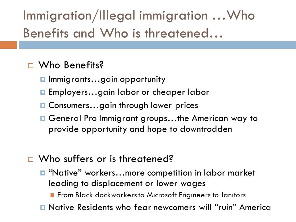 Immigration/Illegal immigration …Who Benefits and Who is threatened…  Who Benefits.
