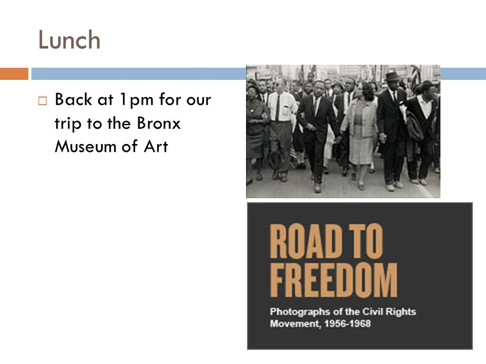 Lunch  Back at 1pm for our trip to the Bronx Museum of Art