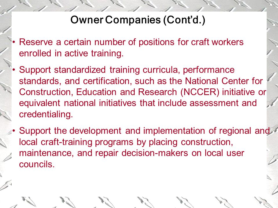 Owner Companies (Cont'd.) Reserve a certain number of positions for craft workers enrolled in active training.