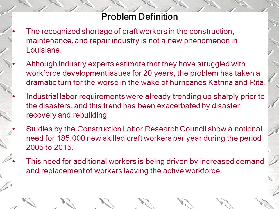 Problem Definition The recognized shortage of craft workers in the construction, maintenance, and repair industry is not a new phenomenon in Louisiana.