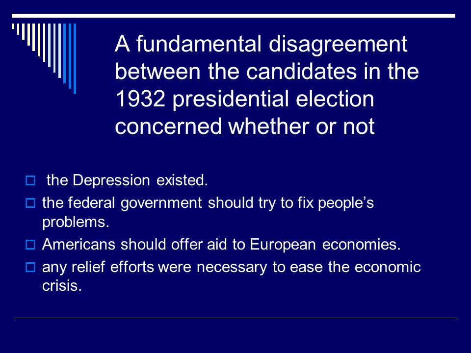 A fundamental disagreement between the candidates in the 1932 presidential election concerned whether or not  the Depression existed.  the federal g