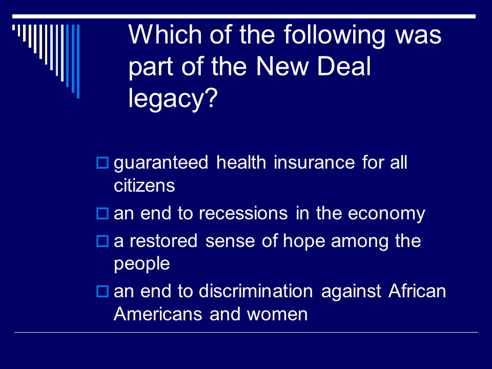 Which of the following was part of the New Deal legacy?  guaranteed health insurance for all citizens  an end to recessions in the economy  a resto