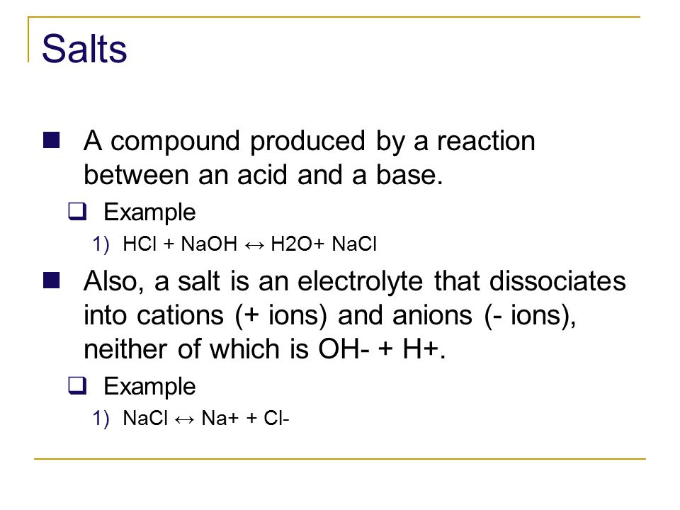 Salts A compound produced by a reaction between an acid and a base.