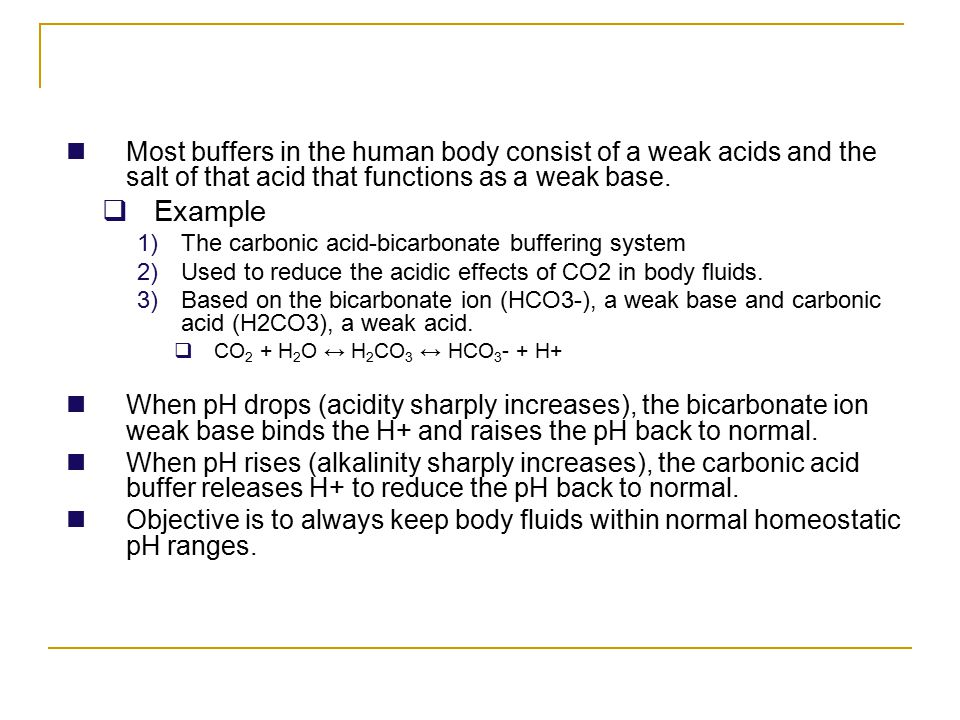 Most buffers in the human body consist of a weak acids and the salt of that acid that functions as a weak base.