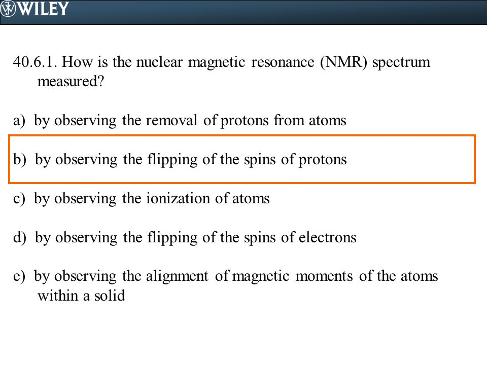 40.6.1. How is the nuclear magnetic resonance (NMR) spectrum measured.
