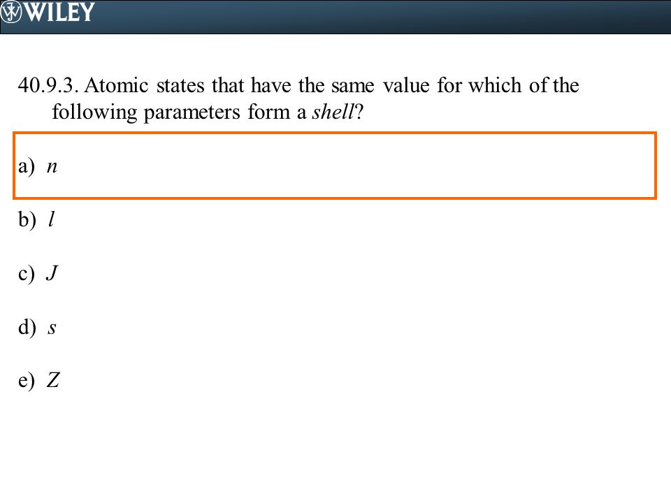40.9.3. Atomic states that have the same value for which of the following parameters form a shell.