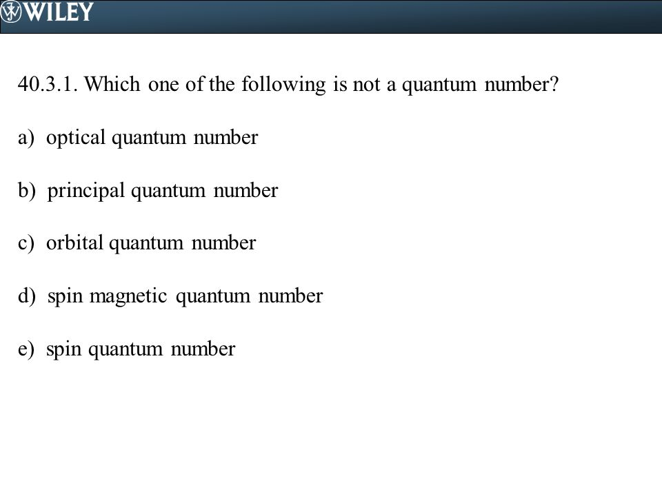40.3.1. Which one of the following is not a quantum number.